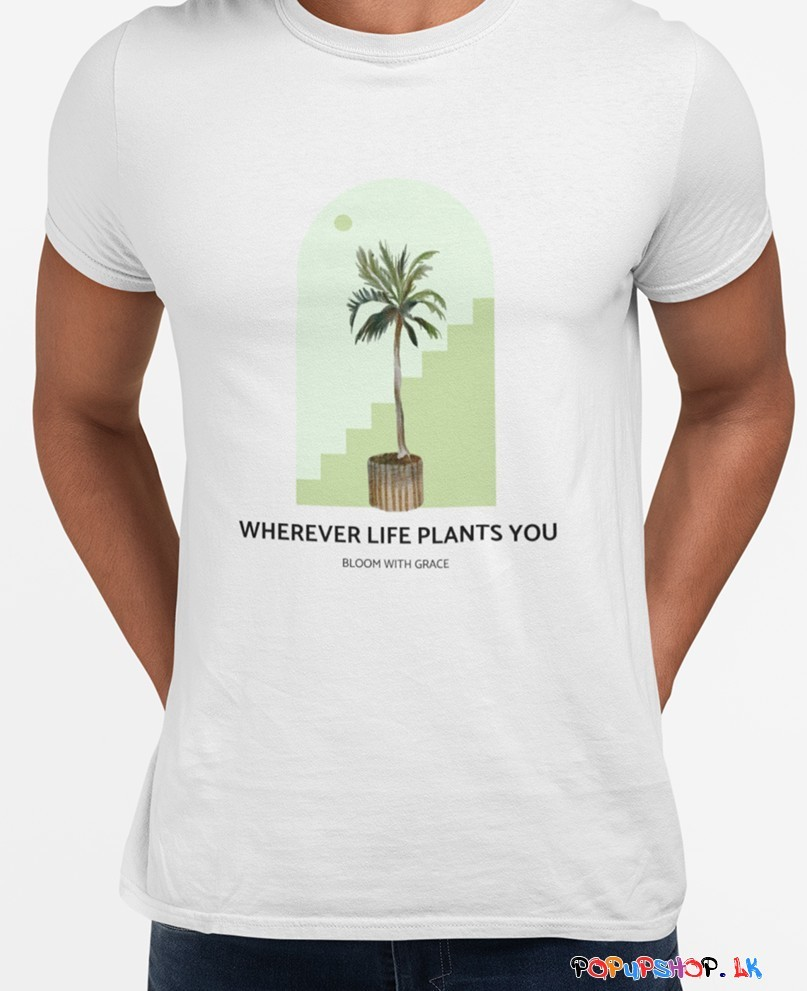 Wherever Life Plants You T-Shirt