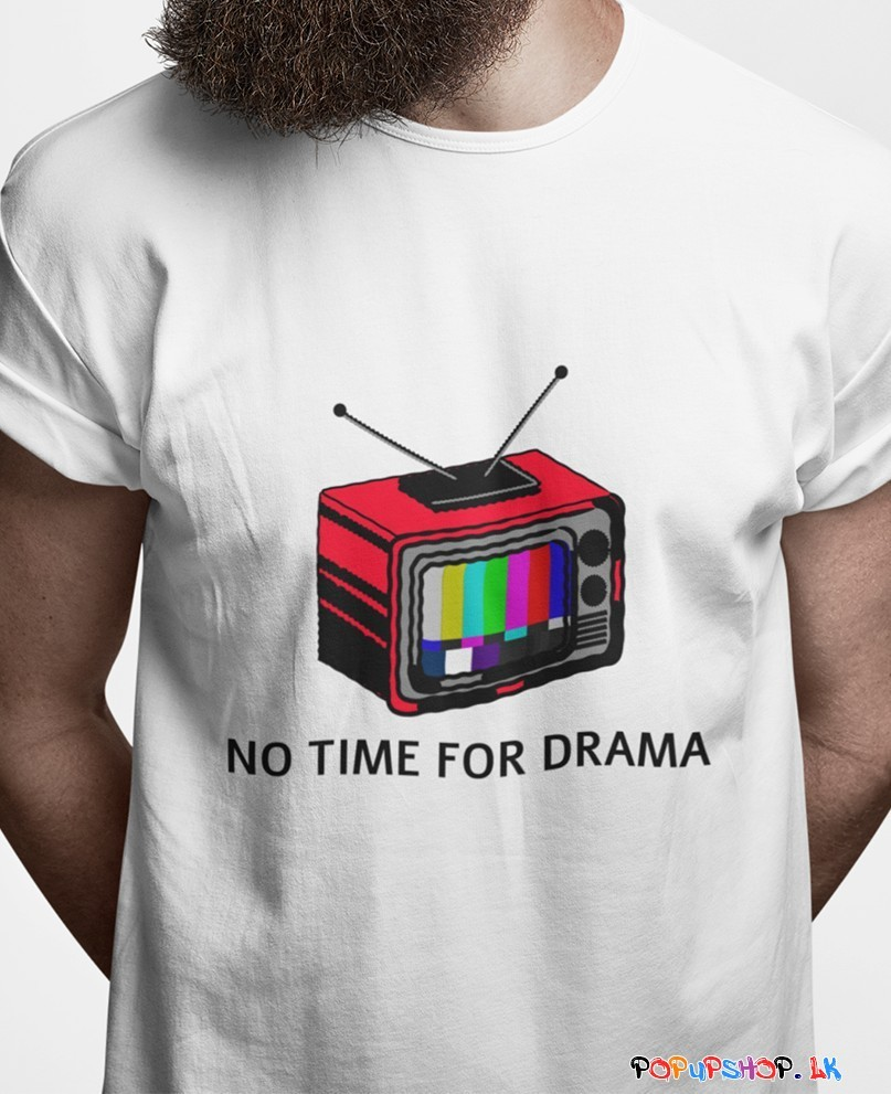 no time for drama t shirt sri lanka