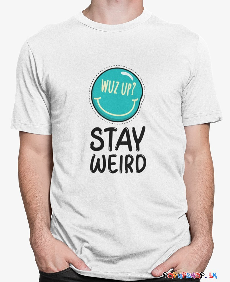 Stay Weird T-Shirt Sri Lanka