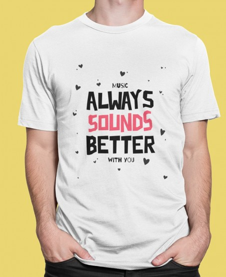 music always sounds better with you t shirt