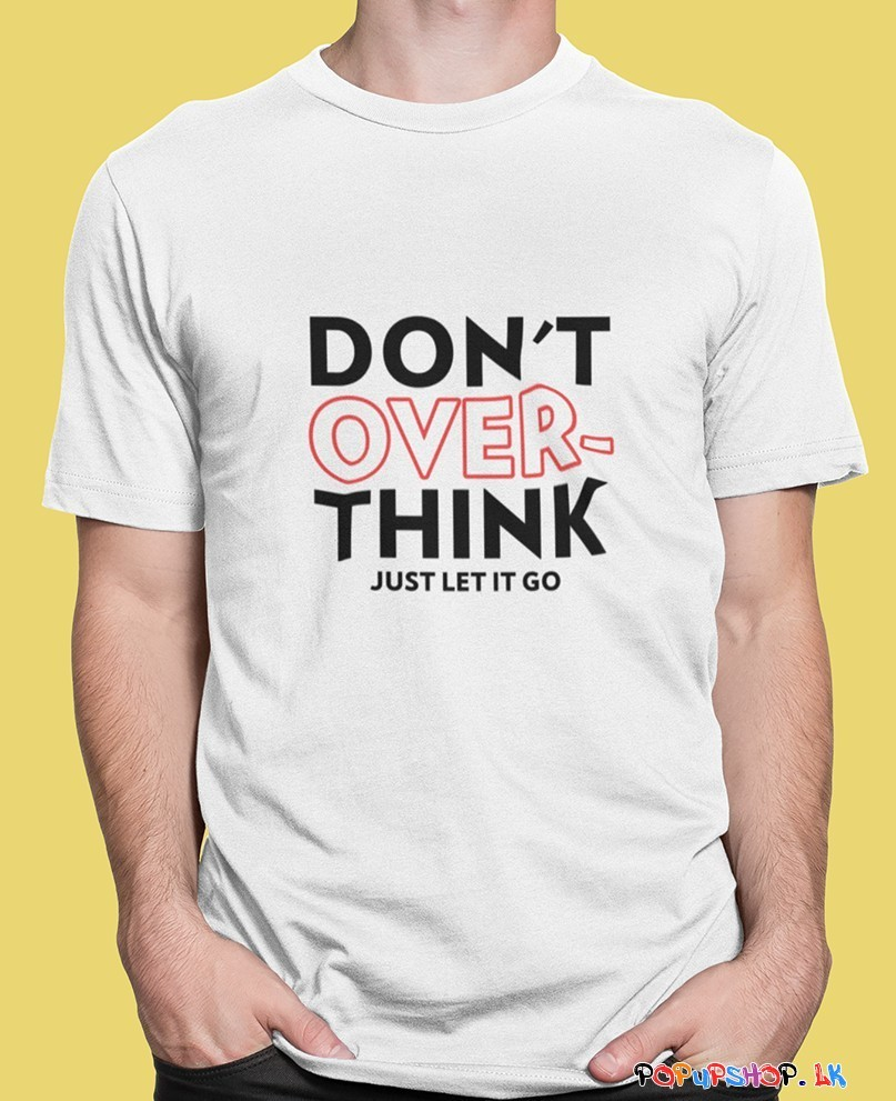 don't over think it