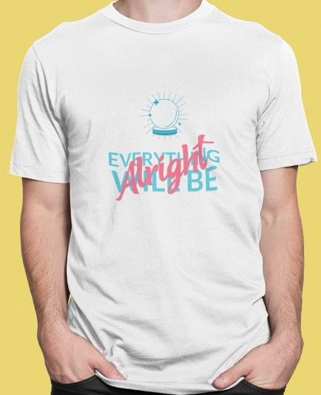 Everything Will Be Alright T-Shirt