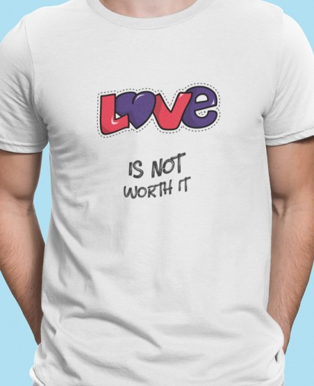 Love is not worth it T-Shirt
