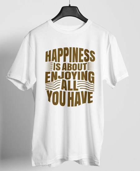 Happiness is About Enjoying All You Have T-Shirt